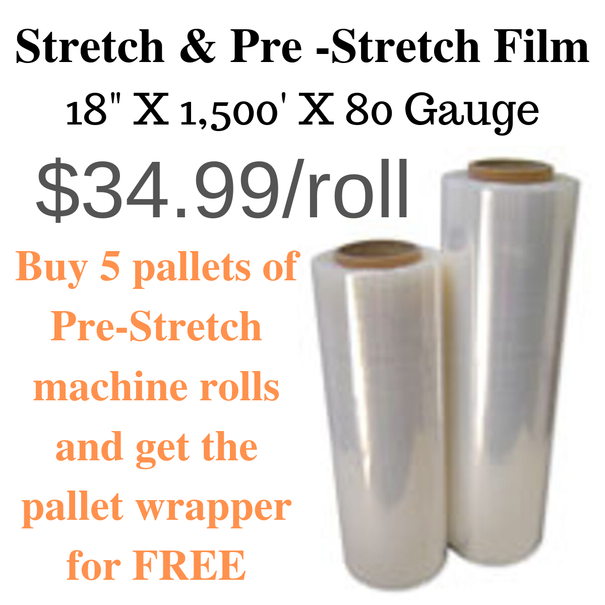 Stretch and pre-stretch wrap special $34.99 per roll 18 inch by 1500 feet, 80 gauge